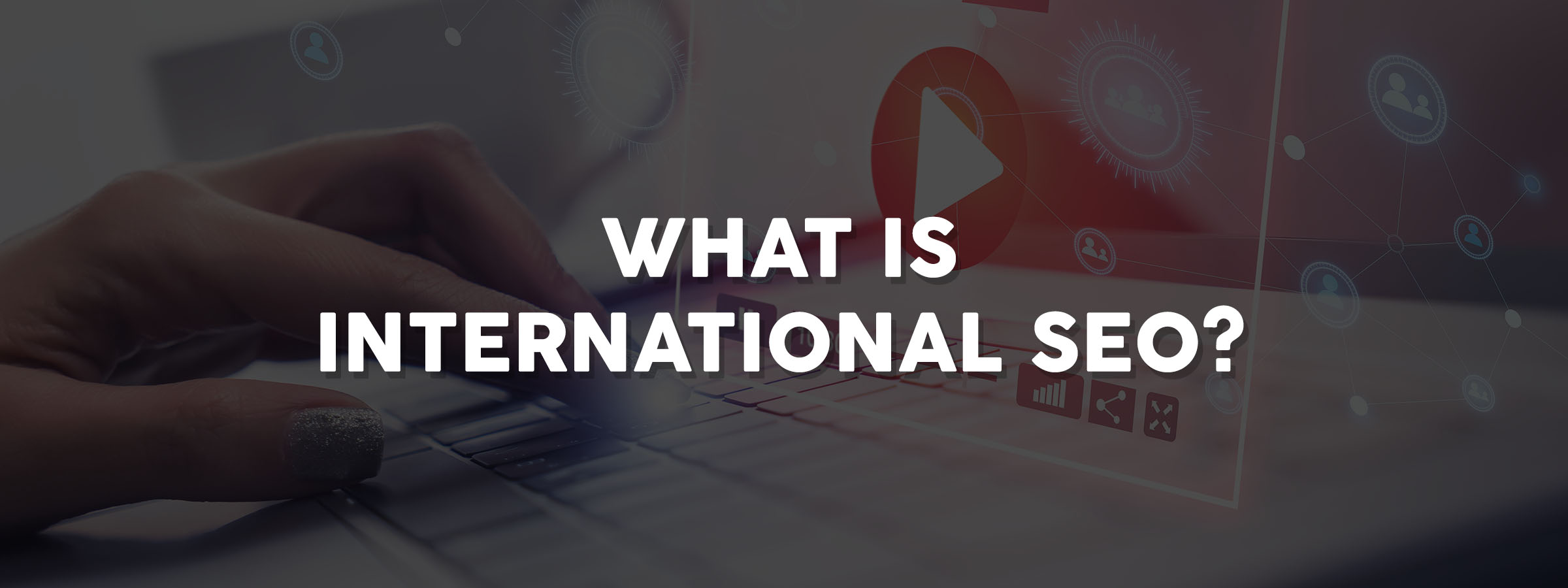 What Is International SEO?