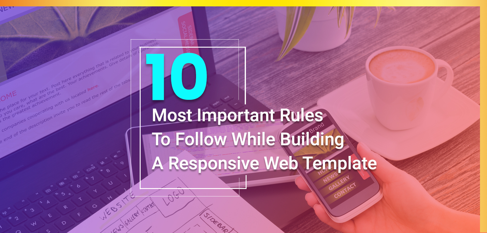 10 Most important rules to follow while building a Responsive Web Template