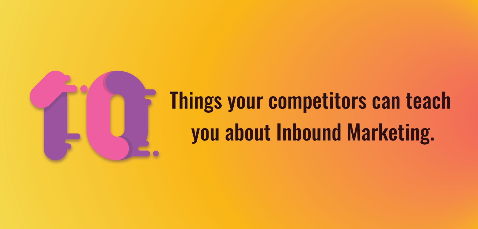 10 Things your competitors can teach you about Inbound Marketing
