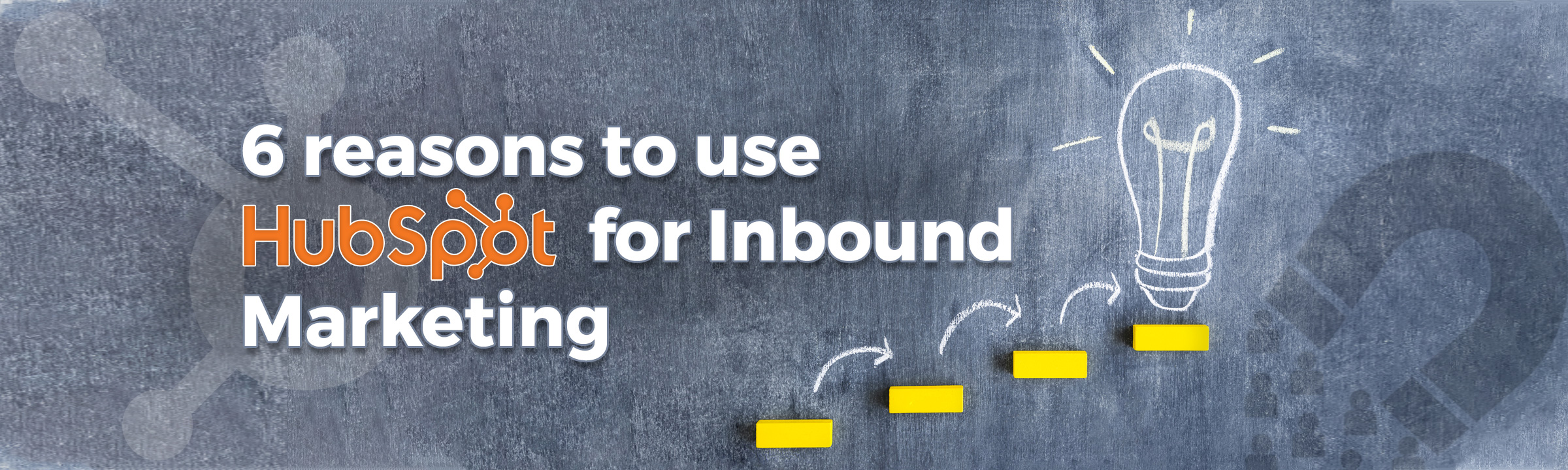 6 Reasons to use Hubspot for Inbound Marketing