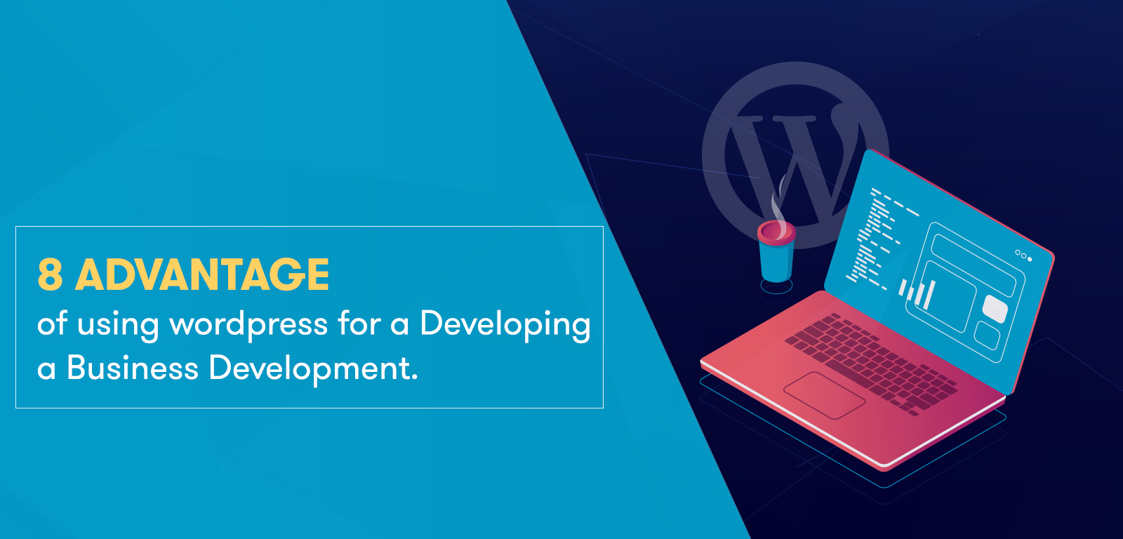 8 Advantages of using WordPress for developing a business website