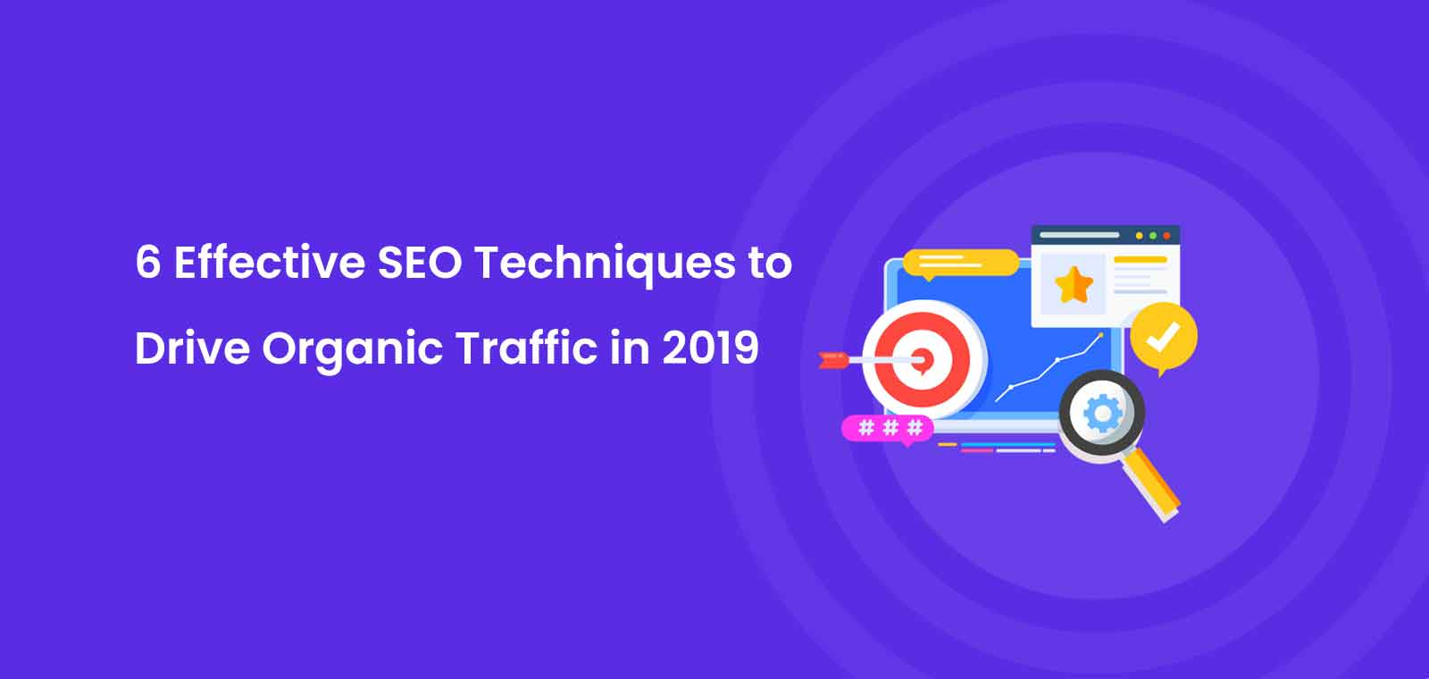 6 Effective SEO Techniques to Drive Organic Traffic in 2019