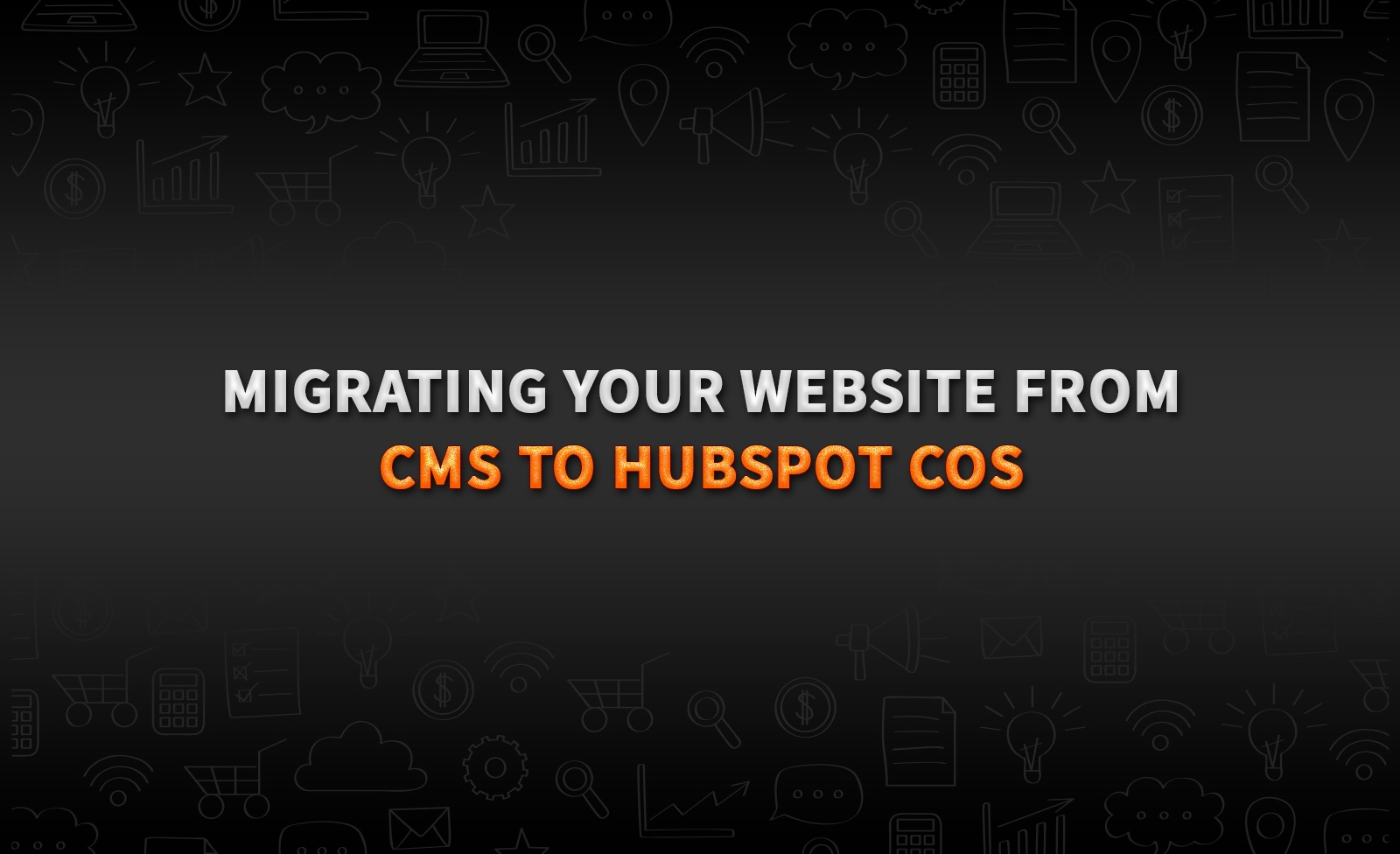 Migrating your website from CMS to Hubspot COS