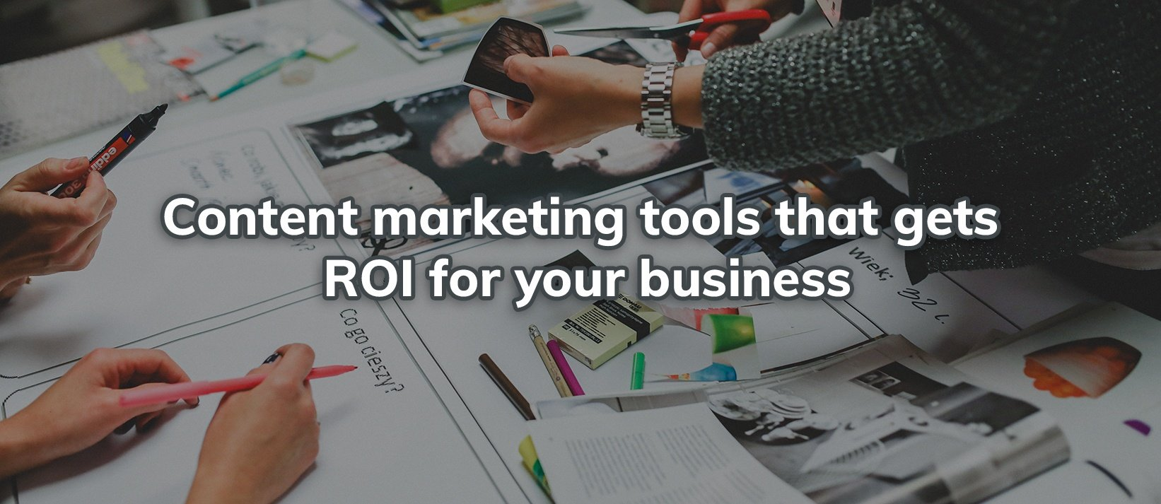 Content marketing tools that gets ROI for your business