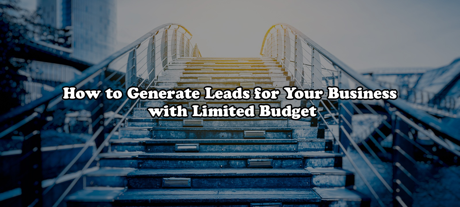 How to generate leads for your business with limited budget
