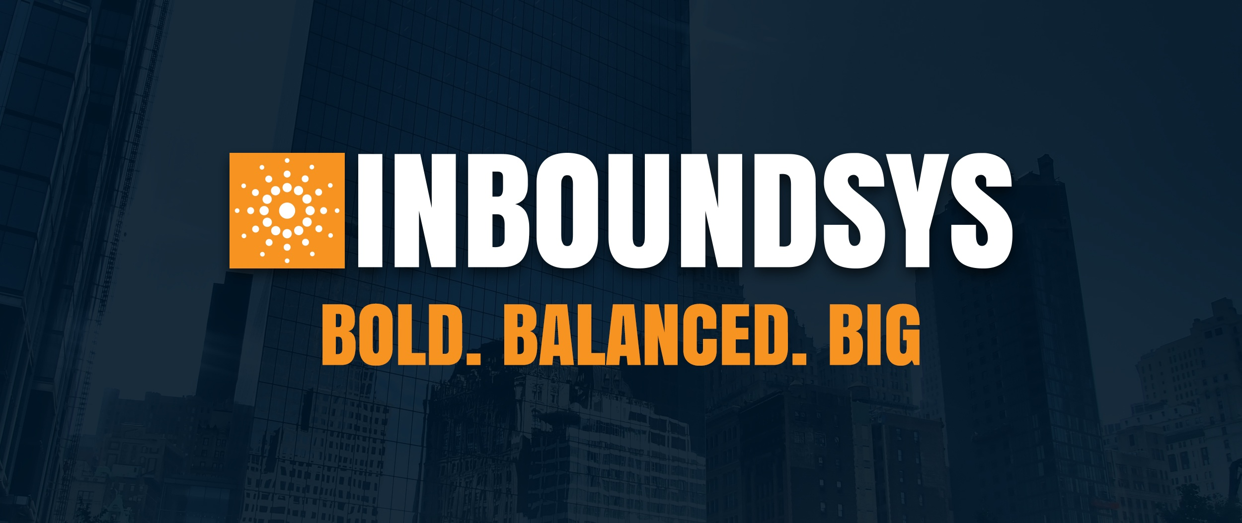 Inboundsys is bold, balanced and big!