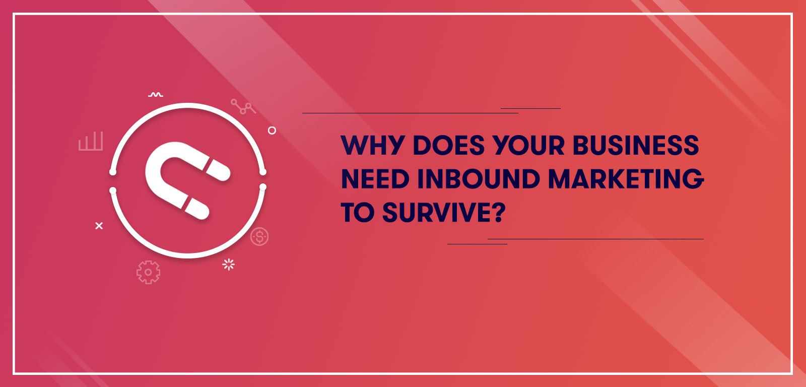 Why does your business need Inbound Marketing to survive?