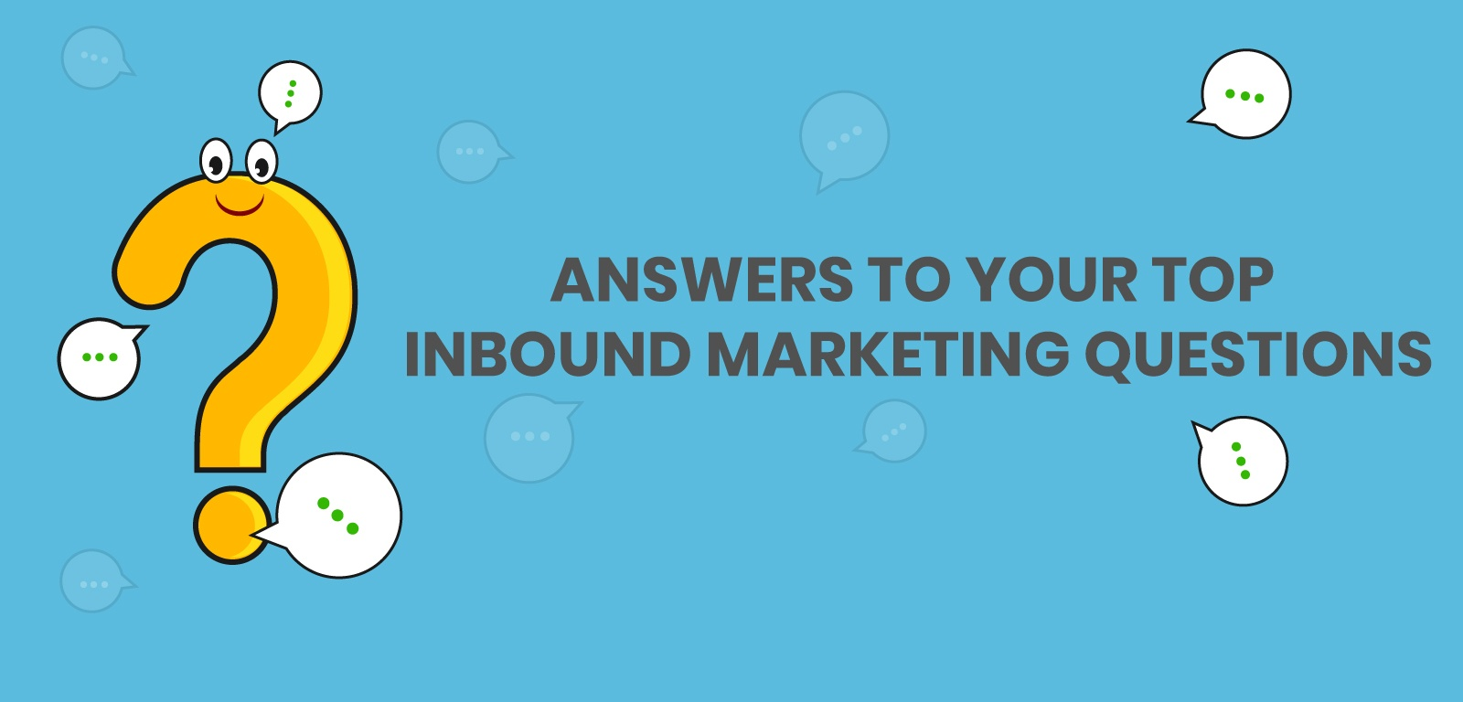 Answers to your top Inbound Marketing Questions