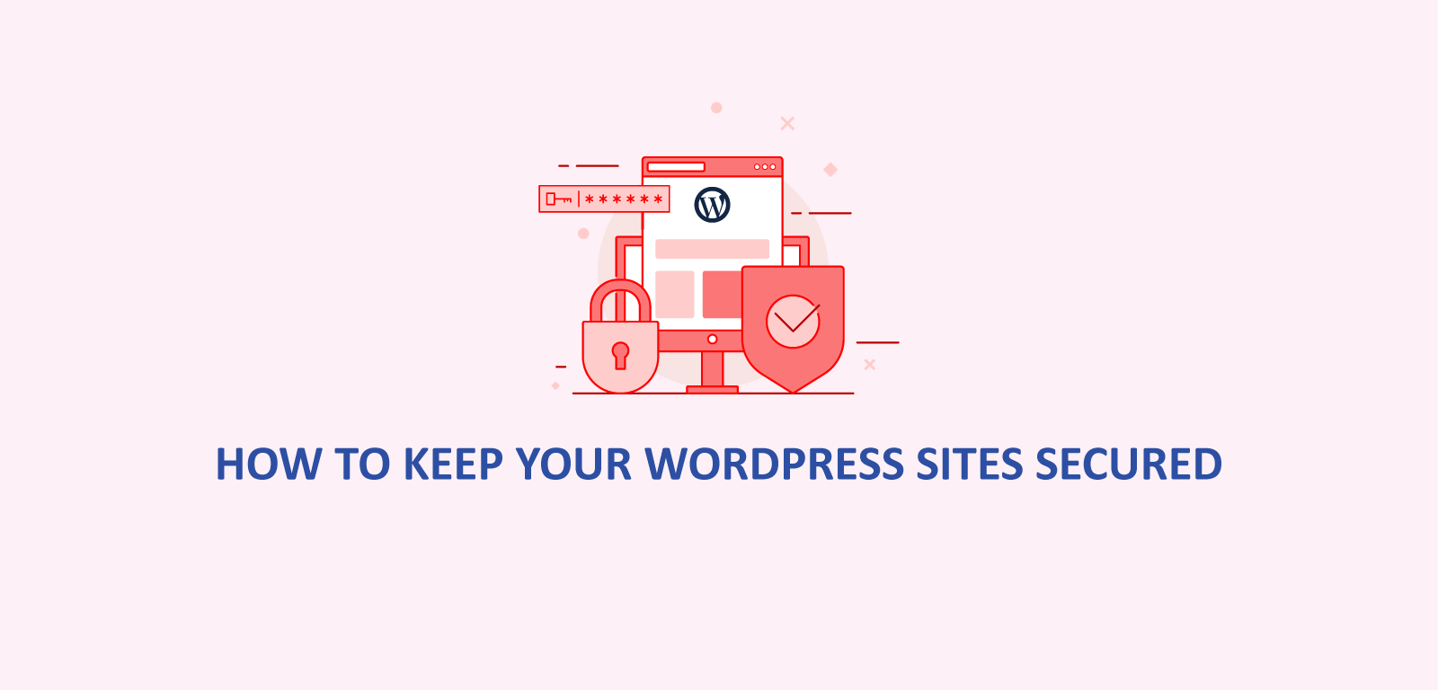 How to keep your WordPress sites secured