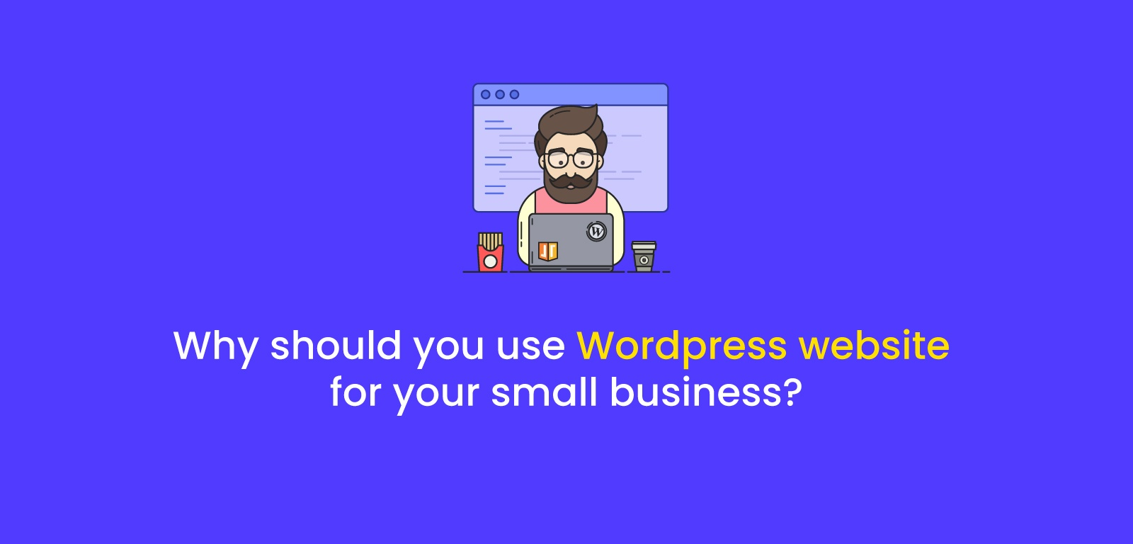Why should you use Wordpress website for your small business?